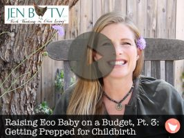Raising Eco Baby on a Budget, Part 3: Getting Prepped for Childbirth