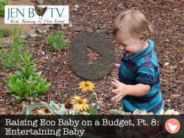 Raising Eco Baby on a Budget, Part 8: Entertaining Baby